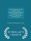 The Wonders of the Human Body  Physical Regeneration According to the Laws of Chemistry and Physiolo   Scholar s Choice Edition
