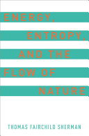 Energy  Entropy  and the Flow of Nature