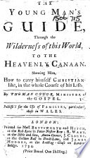 The Young Man s Guide  Through the Wilderness of this World  to the Heavenly Canaan  Shewing Him  how to Carry Himself Christianlike  in the Whole Course of His Life  Etc Book