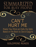 Can't Hurt Me - Summarized for Busy People: Master Your Mind and Defy the Odds: Based on the Book by David Goggins Book