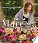 """Casa Marcela: Recipes and Food Stories of My Life in the Californias"" by Marcela Valladolid, Geoffrey Zakarian"