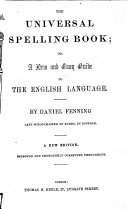 The Universal Spelling Book  Or  a New and Easy Guide to the English Language  New Ed   Improved and Thoroughly Corrected Throughout