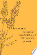 Limerence: The state of being infatuated with another person.
