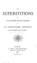 Les Superstitions du Paganisme renouvelées, ou le spiritisme dévoilé par un Esprit de ce monde