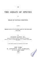 On the Origin of Species by Means of Natural Selection  : Or the Preservation of Favoured Races in the Struggle for Life