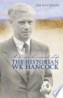 A Three Cornered Life  The Historian W K  Hancock Book