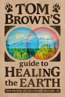 Tom Brown s Guide to Healing the Earth