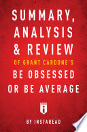 Summary, Analysis & Review of Grant Cardone's Be Obsessed or Be Average by Instaread Pdf/ePub eBook