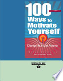 """100 Ways to Motivate Yourself: Change Your Life Forever"" by Steve Chandler"
