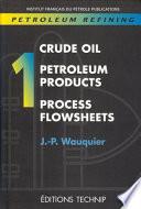 Petroleum Refining  Crude oil  petroleum products  process flowsheets