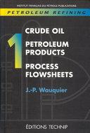 Petroleum Refining: Crude oil, petroleum products, process flowsheets