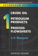 Petroleum Refining: Crude oil, petroleum products, process flowsheets