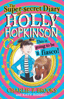 The Super-Secret Diary of Holly Hopkinson: This Is Going To Be a Fiasco (Holly Hopkinson, Book 1)