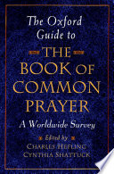 """The Oxford Guide to The Book of Common Prayer: A Worldwide Survey"" by Charles Hefling, Cynthia Shattuck"
