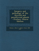 Surgery and Pathology of the Thyroid and Parathyroid Glands - Primary Source Edition