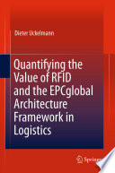 Quantifying the Value of RFID and the EPCglobal Architecture Framework in Logistics Book