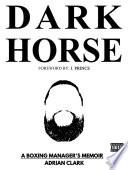 Dark Horse  A Boxing Manager s Memoir