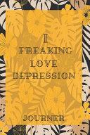 I Freaking Love Depression Journal