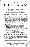 The Life  Trials and Dying Words of the Two Unfortunate Twin Brothers  Robert and Daniel Perreau