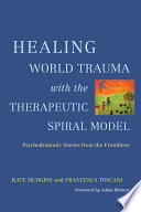 Healing World Trauma with the Therapeutic Spiral Model Book