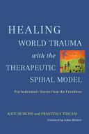 Healing World Trauma with the Therapeutic Spiral Model Pdf/ePub eBook