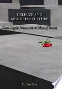 Deleuze and Memorial Culture  Desire  Singular Memory and the Politics of Trauma Book