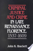 Criminal Justice and Crime in Late Renaissance Florence  1537 1609 Book