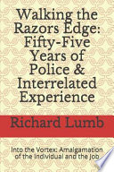 Walking the Razors Edge: Fifty-Five Years of Police and Interrelated Experience