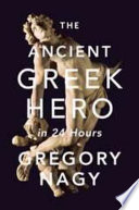 The Ancient Greek Hero in 24 Hours Book