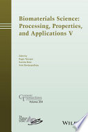Biomaterials Science  Processing  Properties and Applications V