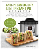Anti Inflammatory Diet Instant Pot Cookbook  Over 200 Proven  Tested   Delicious Anti Inflammatory Recipes  Easy Instant Pot Recipes to Decrease Infla