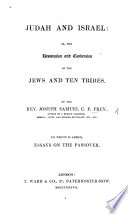 Judah and Israel  or The restoration and conversion of the Jews and ten tribes  To which is added Essays on the Passover