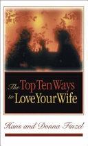 The Top Ten Ways to Love Your Wife