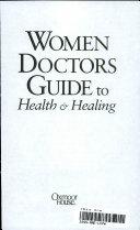 Women Doctors Guide to Health & Healing: 200 Top Women Doctors Give ...