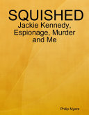 Squished: Jackie Kennedy, Espionage, Murder and Me Pdf