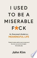 I Used To Be A Miserable F Ck An Everyman S Guide To A Meaningful Life