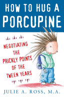 How to Hug a Porcupine  Negotiating the Prickly Points of the Tween Years