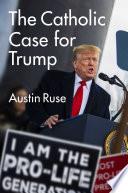 The Catholic Case for Trump