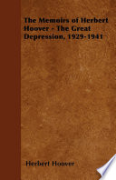 The Memoirs of Herbert Hoover   The Great Depression  1929 1941