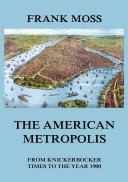 Pdf The American metropolis - From Knickerbocker Times to the year 1900 Telecharger