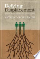 Defying Displacement  : Grassroots Resistance and the Critique of Development
