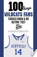 100 Things Wildcats Fans Should Know   Do Before They Die Book