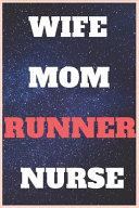 Wife Mom Runner Nurse Notebook   Marathon Journal