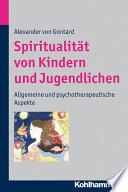Spiritualität von Kindern und Jugendlichen  : Allgemeine und psychotherapeutische Aspekte