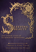 Sleeping Beauty     And Other Tales of Slumbering Princesses  Origins of Fairy Tales from Around the World