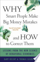 """Why Smart People Make Big Money Mistakes and How to Correct Them: Lessons from the Life-Changing Science of Behavioral Economics"" by Gary Belsky, Thomas Gilovich"