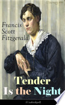 Tender Is the Night  Unabridged   Autobiographical Novel from the author of The Great Gatsby  The Beautiful and Damned  The Curious Case of Benjamin Button and Babylon Revisited