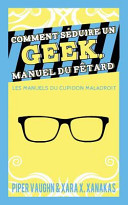 Comment Seduire Un Geek Manuel Du Fetard