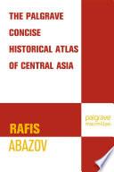 Palgrave Concise Historical Atlas of Central Asia Book
