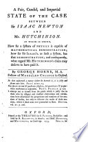 A Fair, Candid, and Impartial State of the Case Between Sir Isaac Newton and Mr. Hutchinson